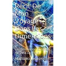 Récit De Mon Voyage Dans Les Dimensions: Les Dimension Subtiles Au Delà Du Rêve (French Edition)
