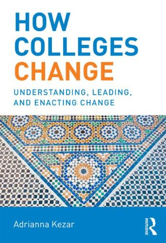 How Colleges Change  Understanding  Leading  And Enacting Change