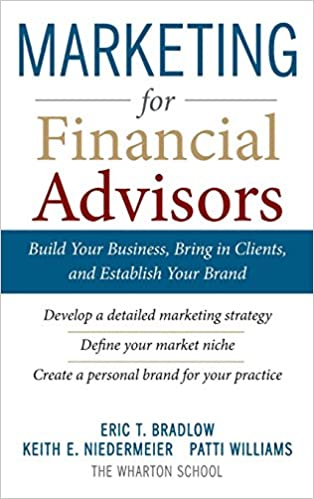 Marketing for Financial Advisors: Build Your Business by Establishing Your Brand, Knowing Your Clients and Creating a Marketing Plan (General Finance & Investing)