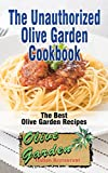 The Unauthorized Olive Garden Cookbook (Olive Garden Copycat Cookbook): The Best Olive Garden Recipes Recreated By Recipe Recreation Chefs (Copycat Olive ... Copycat Recipes, Olive Garden Recipes)