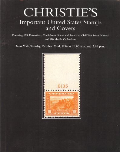 Important United States Stamps and Covers - Featuring U.S. Possessions, Confederate States and American Civil War History and Worldwide Collections (Stamp Auction Catalog) (Christie