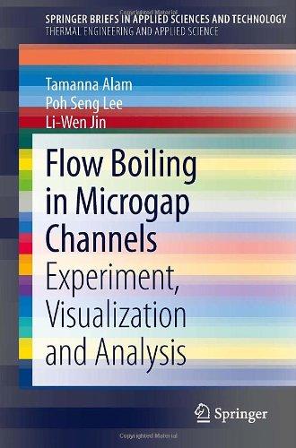 Flow Boiling in Microgap Channels by Li-Wen Jin , Poh Seng Lee , Tamanna Alam, Publisher : Springer