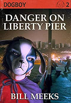 Dogboy: Danger on Liberty Pier (Dogboy Adventures Book 2) by [Meeks, Bill]