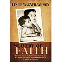 Slavery of Faith: The untold story of the Peoples Temple from the eyes of a thirteen year old, her escape from Jonestown at 20 and life 30 years later.