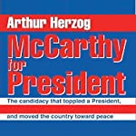 McCarthy for President: The Candidacy That Toppled a President, Pulled a New Generation into Politics, and Moved the Country toward Peace   Arthur Herzog III