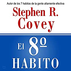 El 8 Habito: De la Efectividad a la Grandeza [The Eighth Habit: From Effectivess to Greatness]