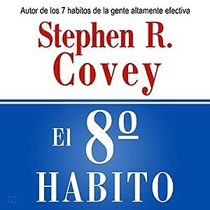 El 8 Habito: De la Efectividad a la Grandeza [The Eighth Habit: From Effectivess to Greatness] Audiobook