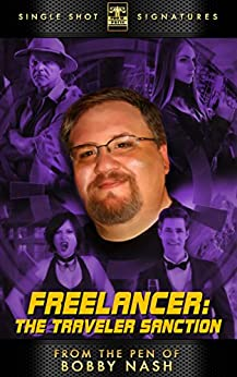 Freelancer: The Traveler Sanction (From the Pen of Bobby Nash Book 1) by [Nash, Bobby]