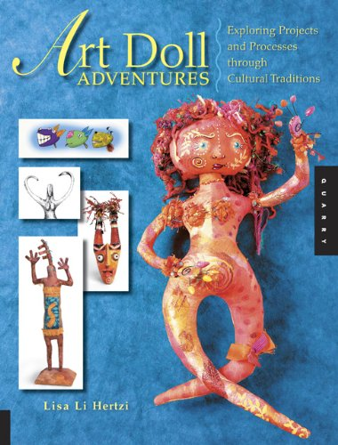 Art Doll Adventures: Exploring Projects and Processes through Cultural Traditions pdf epub