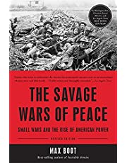 The Savage Wars of Peace: Small Wars and the Rise of American Power