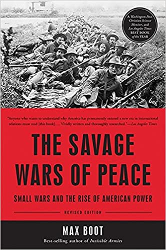 The Savage Wars of Peace: Small Wars and the Rise of