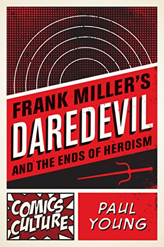 Frank Miller's Daredevil and the Ends of Heroism (Comics - Frank Paul Price
