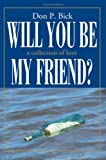 Will You Be My Friend?, Don Bick, 0595363121
