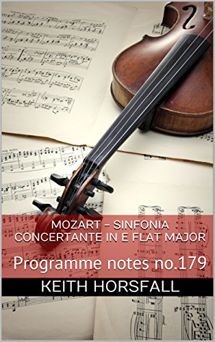 MOZART - SINFONIA CONCERTANTE IN E FLAT MAJOR: Programme notes no.179 (Classical Music Programme Notes)
