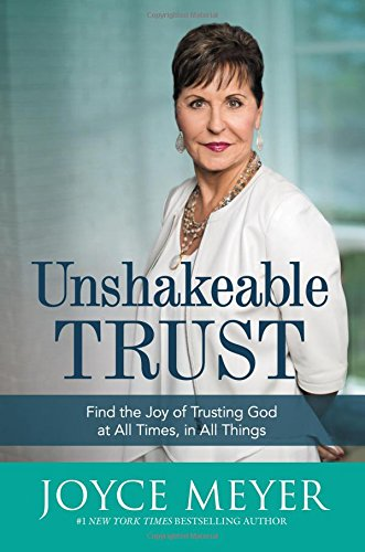 Joyces Book - Unshakeable Trust: Find the Joy of Trusting God at All Times, in All Things
