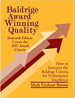 Baldrige Award Winning Quality - 16th Edition: How to Interpret the Baldrige Criteria for Performance Excellence (Baldrige Award Winning Quality: How ... the Baldrige Criteria for Performance)