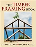 Timber Framing Book by Elliott, Stewart, Wallas, Eugenie. (Hood, Alan C. & Company, Inc.,2007) [Paperback]