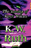 The Joining of Kara Wilcox, K. W. Ruth, 1448942187