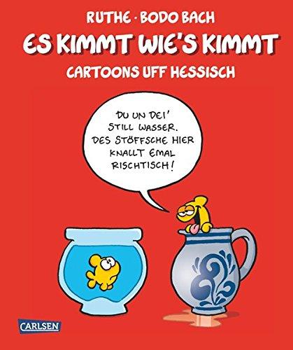 Es kimmt wie's kimmt: Cartoons uff Hessisch (Shit happens!) Gebundenes Buch – 22. August 2014 Bodo Bach Ralph Ruthe Carlsen 3551684286
