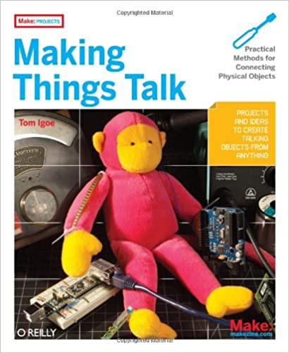 Making Things Talk: Practical Methods for Connecting Physical Objects