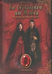 Le Grimoire au rubis : Au temps des enchantements : Intégrale cycle 1
