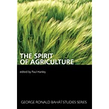 The Spirit of Agriculture (George Ronald Baha'i Studies Series Book 4)