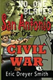 No One Blames San Antonio for the Civil War, Eric Smith, 0615765971