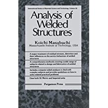 Analysis of Welded Structures: Residual Stresses, Distortion, and Their Consequences (INTERNATIONAL SERIES ON MATERIALS SCIENCE AND TECHNOLOGY)