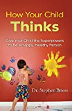 img - for How Your Child Thinks: Give Your Child the Superpowers to Be a Happy, Healthy Person book / textbook / text book