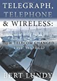 Telegraph, Telephone, and Wireless: How Telecom Changed the World