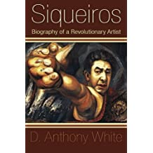 Siqueiros: Biography of a Revolutionary Artist by D. Anthony White (2009-03-20)