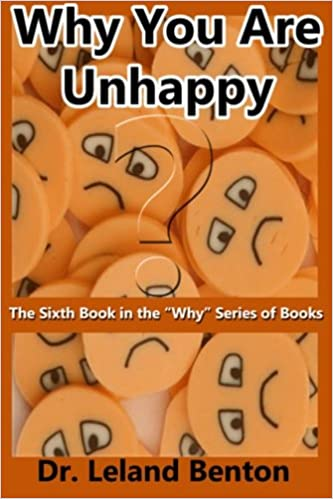 Why You Are Unhappy: The Sixth Book in the quot:Why quot: Series of Books: Volume 6