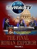 Skywatch TV: Biblical Prophecy - Final Roman Emperor Volume 3
