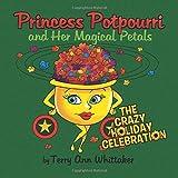 Princess Potpourri and Her Magical Petals: The Crazy Holiday Celebration