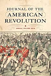 Journal of the American Revolution: Annual Volume 2016 (Journal of the American Revolution Books)