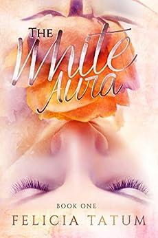 The White Aura (The White Aura Series Book 1) by [Tatum, Felicia]