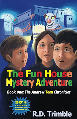 The Fun House Mystery Adventure (The Andrew Teen Chronicles Book 1)