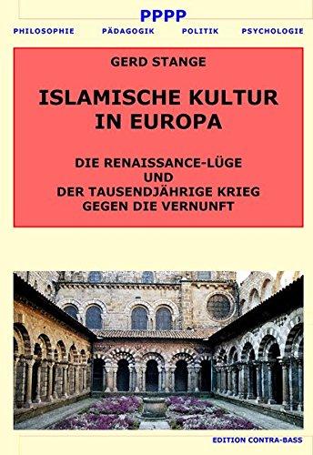 ISLAMISCHE KULTUR IN EUROPA: DIE RENAISSANCE-LÜGE UND DER TAUSENDJÄHRIGE KRIEG GEGEN DIE VERNUNFT