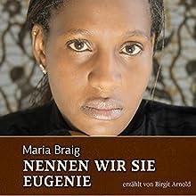 Nennen wir sie Eugenie Hörbuch von Maria Braig Gesprochen von: Birgit Arnold