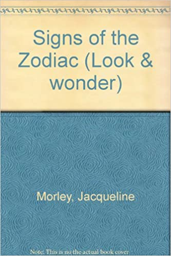 Signs of the Zodiac (Look & Wonder): Jacqueline Morley