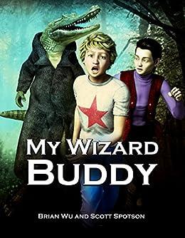 My Wizard Buddy: (Juvenile Fiction) (Fantasy & Magic) by [Wu, Brian, Spotson, Scott]