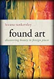 Found Art: Discovering Beauty in Foreign Places