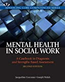 Mental Health in Social Work : A Casebook on Diagnosis and Strengths Based Assessment Plus MySocialWorkLab with EText, Corcoran, Jacqueline and Walsh, Joseph M., 0205223494