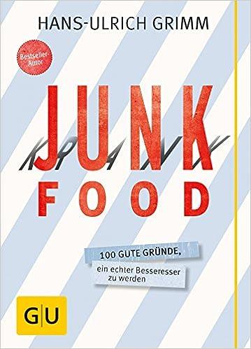 Cover des Buchs: Junk Food - Krank Food: 100 gute Gründe, ein echter Besseresser zu werden