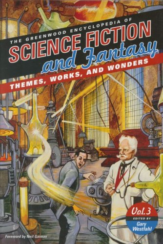 The Greenwood Encyclopedia Of Science Fiction And Fantasy: Themes, Works, And Wonders