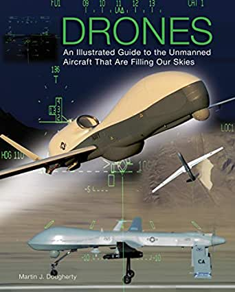 Drones: An Illustrated Guide to the Unmanned Aircraft That Are ...