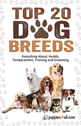 Dog Breeds: Top 20 Dog Breeds: Everything About Health, Temperament, Training and Grooming by [Miller, Cristina, Puppies4all.com]