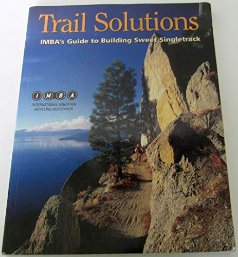 Trail Solutions : IMBA's Guide to Building Sweet Singletrack Paperback – January 1, 2004