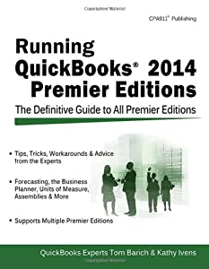 Running QuickBooks 2014 Premier Editions: The Only Definitive Guide to the Premier Editions by CPA911 PUBLISHING