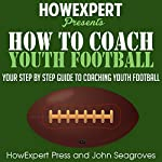 How to Coach Youth Football | HowExpert Press,John Seagroves